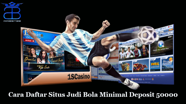 Cara Daftar Situs Judi Bola Minimal Deposit 50000